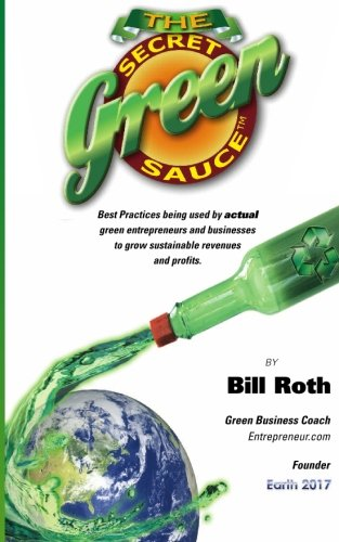The Secret Green Sauce: Best practices used by actual companies successfully growing green revenues including how-to case studies on pricing, ... seeking cost less, mean more solutions.