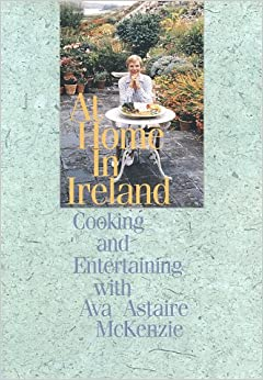 At Home In Ireland - Cooking And Entertaining With Ava Astaire McKenzie