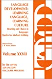 Language Development: Learning Language, Learning Culture--Meaning and Choice in Language: Studies for Michael Halliday, Volume 1 (Advances in Discourse Processes)