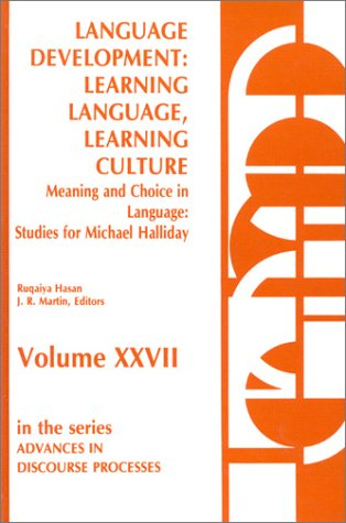 Language Development: Learning Language, Learning Culture--Meaning and Choice in Language: Studies for Michael Halliday, Volume 1 (Advances in Discourse Processes) by Brand: Praeger