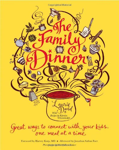 Family Dinner: Great Ways to Connect with Kids, One Meal at a Time