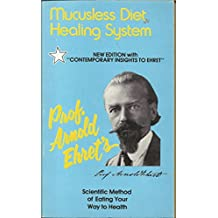 Arnold Ehret's Mucusless-Diet Healing System: A Scientific Method of Eating Your Way to Health