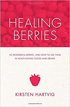 Book Healing Berries: 50 Wonderful Berries, and How to Use Them in Healthgiving Foods and Drinks