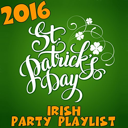 2016 St. Patricks Day Irish Party Playlist (St Patrick ' S Day Songs)