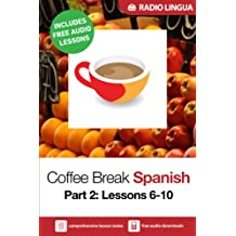 Coffee Break Spanish 2: Lessons 6-10 - Learn Spanish in your coffee break