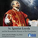 St. Ignatius Loyola and the Remarkable History of the First Jesuits Lecture by Fr. John W. O'Malley SJ PhD Narrated by Fr. John W. O'Malley SJ PhD