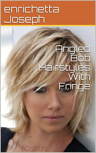 Angled Bob Hairstyles With Fringe Kindle Edition By Enrichetta