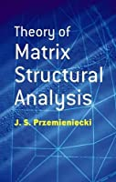 Theory of Matrix Structural Analysis (Dover Civil and Mechanical Engineering)