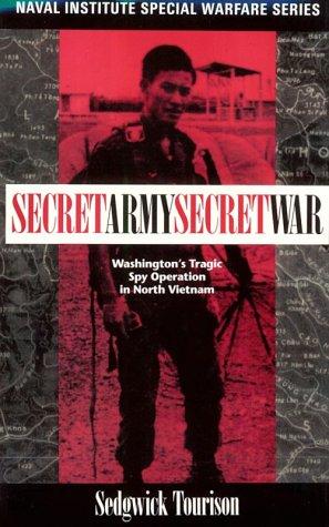 Secret Army, Secret War: Washington's Tragic Spy Operation In North Vietnam (Naval Institute Special Warfare)