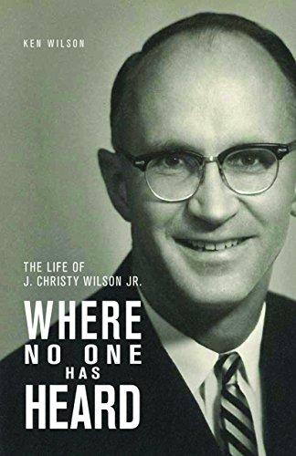 Where No One Has Heard: The Vital spark of J. Christy Wilson Jr.
