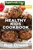 Healthy Kids Cookbook: Over 230 Quick & Easy Gluten Free Low Cholesterol Whole Foods Recipes full of Antioxidants & Phytochemicals (Healthy Kids Natural Weight Loss Transformation) (Volume 3)