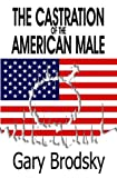 The Castration of the American Male, Gary Brodsky, 1556010087