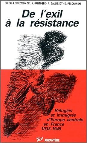 Livre gratuits en ligne De l'exil à la Résistance : Réfugiés et immigrés d'Europe centrale en France, 1933-1945 : colloque international, Centre de recherche de l'Université ... Institut d'histoire du temps présent (CNRS) pdf, epub