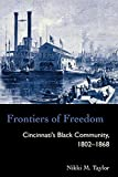 Frontiers of Freedom: Cincinnati's Black Community 1802–1868 (Law Society & Politics in the Midwest)