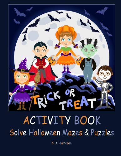 Trick or Treat Activity Book: Solve Halloween Mazes & Puzzles (Learning is Fun & Games) -
