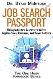 Job Search Passport: Using Industry Secrets to Write Applications, Resumes and Cover Letters