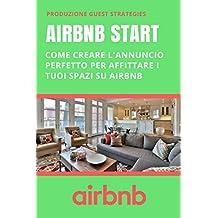 AirBnB Start - Come creare l'annuncio perfetto per affittare i tuoi spazi su AirBnB (Guest Strategies Vol. 2) (Italian Edition)