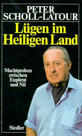 Lu?gen im Heiligen Land: Machtproben zwischen Euphrat und Nil (German Edition) [Jan 01, 1998] Scholl-Latour, Peter [Hardcover] [Jan 01, 1998] Scholl-Latour, Peter: