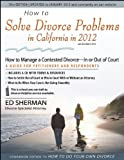 How to Solve Divorce Problems in California In 2012, Ed Sherman, 0944508855