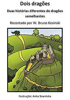 Dois dragões: Duas histórias diferentes de dragões semelhantes (Histórias dos dragões Livro 3) por [Kosinski, W. Bruno]