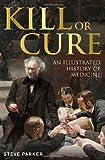 Kill or Cure, Steve Parker and Dorling Kindersley Publishing Staff, 1465408428