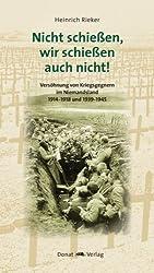 Nicht schiessen, wir schiessen auch nicht!: Versöhnung von Kriegsgegnern im Niemandsland 1914-1918 und 1939-1945