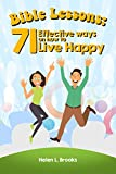Bible Lessons: 71 Instant Effective Ways to Live a Life of Happiness through Faith, God, and Jesus – For toddlers, preschoolers, preteens, teenagers and any age