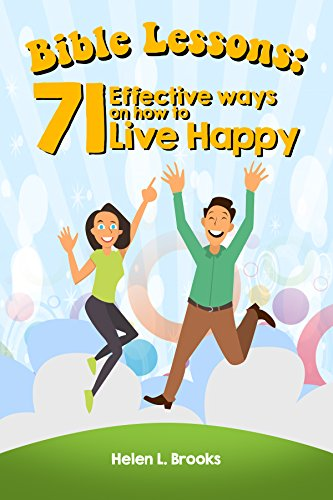 Bible Lessons: 71 Instant Effective Ways to Live a Life of Happiness through Faith, God, and Jesus  - For toddlers, preschoolers, preteens, teenagers and any age by [Brooks, Helen]