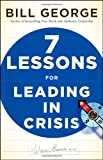 Seven Lessons for Leading in Crisis, Bill George, 0470531878