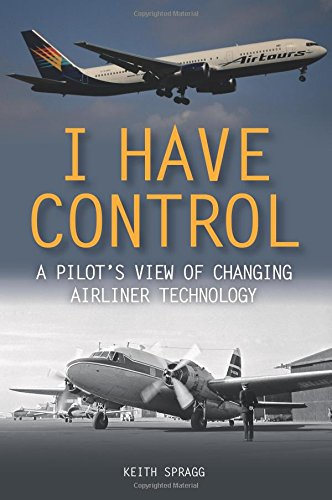 I Have Control: A pilot's view of changing airliner technology (Aircraft Flight Deck)