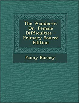 The Wanderer: Or, Female Difficulties - Primary Source Edition