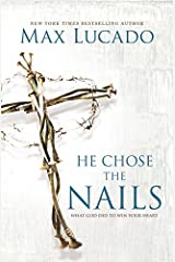 He Chose the Nails: What God Did to Win Your Heart Paperback