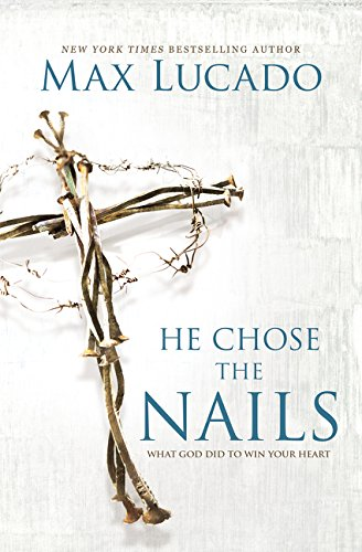 He Chose the Nails: What God Did to Win Your Heart ()