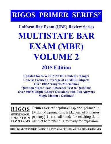 Rigos Primer Series Uniform Bar Exam (UBE) Review Series Multistate Bar  Exam: MBE Volume 2 - 2015 Edition