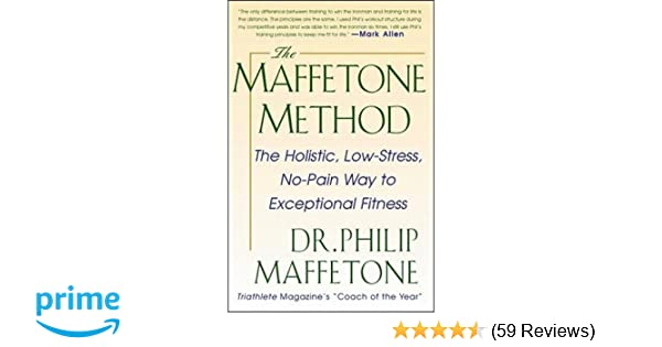 The Maffetone Method: The Holistic, Low-Stress, No-Pain Way