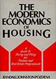 The Modern Economics of Housing: A Guide to Theory and Policy for Finance and Real Estate Professionals, Randall Pozdena, 0899302319
