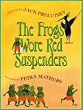 The Frogs Wore Red Suspenders, Jack Prelutsky, 0688167195