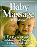BABY MASSAGE: A PRACTICAL GUIDE TO MASSAGE AND MOVEMENT FOR BABIES AND INFANTS