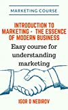 Introduction to Marketing - the essence of modern business: Easy course for understanding marketing (Marketing course)