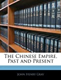 The Chinese Empire, Past and Present, John Henry Gray, 1143111672