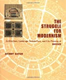 The Struggle for Modernism: Architecture, Landscape Architecture, and City Planning at Harvard