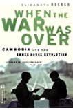 When The War Was Over: Cambodia And The Khmer Rouge Revolution, Revised Edition