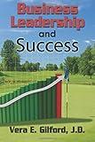 Business Leadership and Success, Vera Gilford, 1466361069