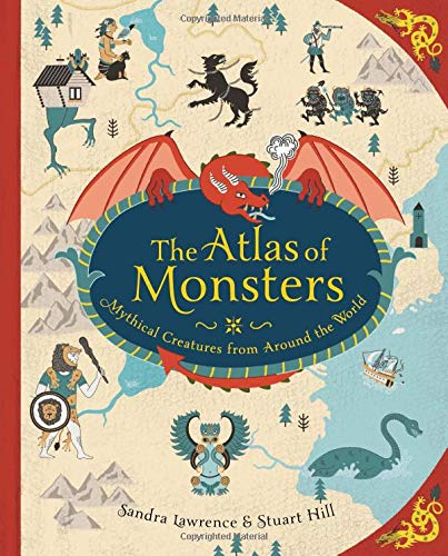 - The Atlas of Monsters: Mythical Creatures from Around the World