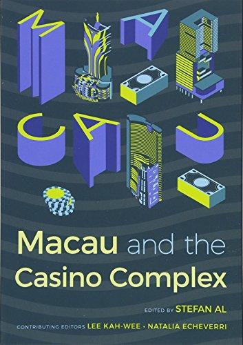 Macau and the Casino Complex (Gambling Studies Series)