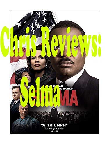 Review: Chris Reviews: Selma (The March From Selma To Montgomery 1965)