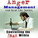 Anger Management and Real Life Stories: Controlling the Rage Within Audiobook by Belinda Grattison Narrated by Claton Butcher