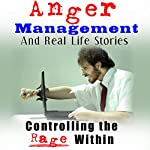 Anger Management and Real Life Stories: Controlling the Rage Within | Belinda Grattison