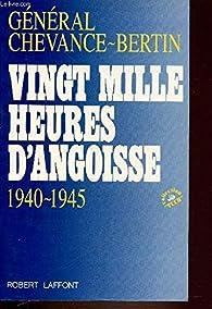 Vingt mille heures d'angoisse, 1940-1945 par Bertin Chevance