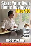 Start Your Own Home Business After 50, Robert W. Bly, 1610351312
